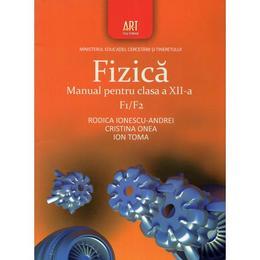 Manual fizica clasa 12 F1 F2 - Rodica Ionescu-Andrei, Cristina Onea, Ion Toma, editura Grupul Editorial Art