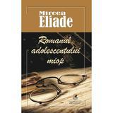 Romanul adolescentului miop - Mircea Eliade, editura Cartea Romaneasca Educational