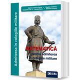 Matematica pentru admiterea in colegiile militare - Gabriela Streinu-Cercel, editura Sigma