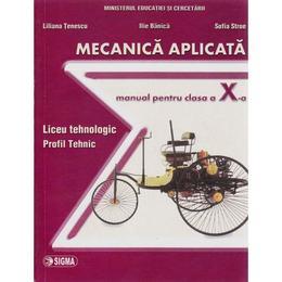 Mecanica Aplicata Cls 10 - Liliana Tenescu, Ilie Banica, Sofia Stroe, editura Sigma