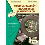 Studiul calitatii produselor si serviciilor - Clasa 12 - Manual - Nicoleta Singureanu, Cristiana Mateciuc, editura Sigma