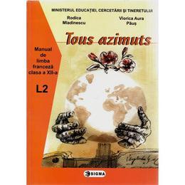 Manual franceza clasa 12 l2 tous azimunts - Rodica Mladinescu, Viorica Aura Paus, editura Sigma