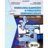 Tehnologia Elaborarii Si Prelucrarii Semifabricatelor Cls 12 - Ion Moraru, Daniela Burdusel, editura Sigma