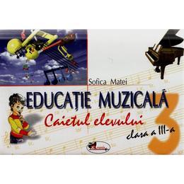 Educatie muzicala clasa 3 Caiet - Sofica Matei, editura Aramis