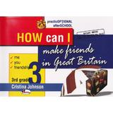 How can I make friends in Great Britain cls 3 - Cristina Johnson, editura Aramis