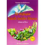 Sa dezlegam tainele textelor literare clasa 4 - Ana - Carmen Iordachescu , editura Carminis