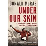 Under Our Skin: A White Family's Journey through South Africa's Darkest Years - Donald McRae, editura Simon & Schuster