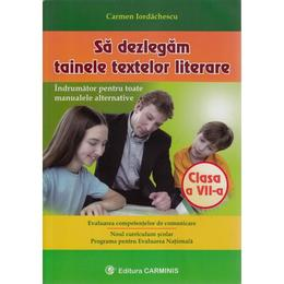 Sa dezlegam tainele textelor literare clasa 7 - Carmen Iordachescu, editura Carminis