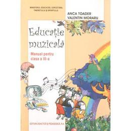 Educatie muzicala cls 3 - Anca Toader, Valentin Moraru, editura Didactica Si Pedagogica