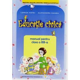Educatie Civica Cls 3 2011 - Lorica Matei, Alexandra Manea, editura Didactica Si Pedagogica