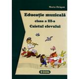 Educatie Muzicala Cls 3 Caiet - Maria Dragan, editura Sigma