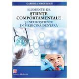 Elemente de stiinte comportamentale si neurostiinte in medicina dentara - Gabriela Iorgulescu, editura Medicala