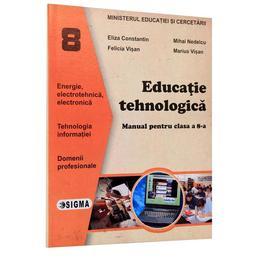 Educatie tehnologica - Clasa 8 - Manual - Eliza Constantin, Mihai Nedelcu, Felicia Visan, Marius Visan, editura Sigma