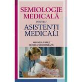 Semiologie Medicala Pentru Asistenti Medicali - Mihaela Vasile, Monica Moldoveanu, editura All