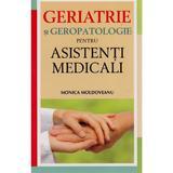 Geriatrie Si Geropatologie Pentru Asistenti Medicali - Monica Moldoveanu, editura All