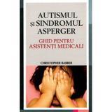 Autismul si sindromul Asperger. Ghid pentru asistenti medicali - Christopher Barber, editura All