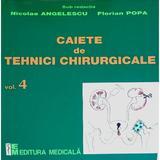Caiete de tehnici chirurgicale vol. 4 - Nicoale Angelescu, Florian Popa, editura Medicala