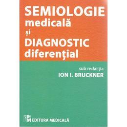 Semiologie medicala si diagnostic diferential - Ion I. Bruckner, editura Medicala