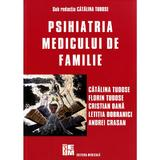 Psihiatria Medicului De Familie - Catalina Tudose, editura Medicala