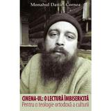 Cinema-ul: o lectura imbisericita - Daniel Cornea, editura Christiana