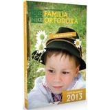 Familia ortodoxa - Colectia anului 2013 (Iulie-decembrie), editura Familia Ortodoxa