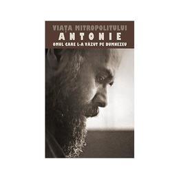 Viata Mitropolitului Antonie de Suroj - Omul care L-a vazut pe Dumnezeu, editura Sophia