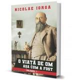 O Viata De Om (vol. 1) - Nicolae Iorga