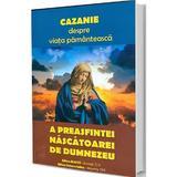 Cazanie Despre Viata Pamanteasca A Preasfintei Nascatoare De Dumnezeu, editura Blassco