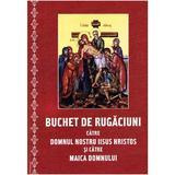 Buchet de rugaciuni catre Domnul nostru Iisus Hristos si catre Maica Domnului - cartonat, editura Cartea Ortodoxa