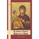 Ne vorbeste Parintele Daniel de la Rarau vol. 1, editura Cartea Ortodoxa