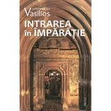 Intrarea in Imparatie - Arhimandritul Vasilios, editura Deisis