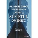 Filosofi greci crestini moderni despre sufletul omenesc - Constantin Cavarnos, editura Doxologia
