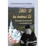 Uita-te in inima ta - Cuviosul Ioan de la Valaam, editura Egumenita