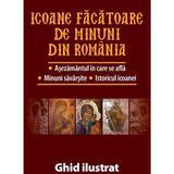 Icoane facatoare de minuni din Romania. Ghid ilustrat, editura Lumea Credintei