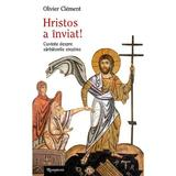 Hristos a inviat! - Olivier Clement, editura Renasterea
