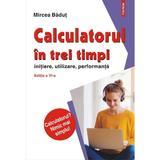 Calculatorul in trei timpi - Mircea Badut, editura Polirom