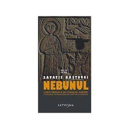 Nebunul - Savatie Bastovoi, editura Cathisma