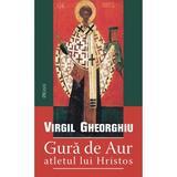 Gura de aur, atletul lui Hristos - Virgil Gheorghiu, editura Deisis