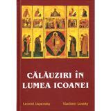 Calauziri in lumea icoanei - Leonid Uspensky , Vladimir Lossky, editura Sophia