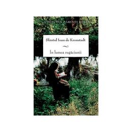In lumea rugaciunii - Ioan de Kronstadt, editura Sophia