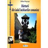 Marturii din iadul inchisorilor comuniste - Mihai Puscasu, editura Agaton
