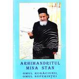 Omul rugaciunii, omul suferintei, Arhimandritul Mina Stan - Ion Nalbitoru, editura Credinta Stramoseasca