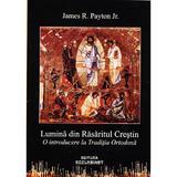 Lumina din Rasaritul Crestin - James R. Payton, editura Ecclesiast