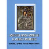 Acatistul Maicii Domnului la Icoana Prodromita, editura Egumenita