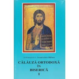 Calauza ortodoxa in biserca I - Ioanichie Balan, editura Mitropolia Moldovei