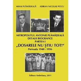 Mitropolitul Antonie Plamadeala Detalii biografice partea I Dosarele nu stiu tot, editura Andreiana