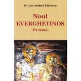 Noul Everghetinos - Pe teme - Ion Andrei Tarlescu, editura Bunavestire