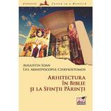 Arhitectura in Biblie si la sfintii parinti - Chrysostomos Augustin Ioan, editura Pro Universitaria