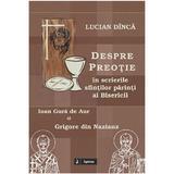 Despre preotie in scrierile sfintilor parinti ai Bisericii - Lucian Dinca, editura Sapientia