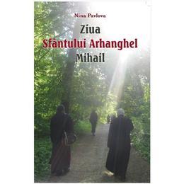 Ziua Sfantului Arhanghel Mihail - Nina Pavlova, editura Egumenita